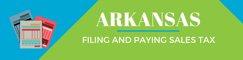 Filing and Paying Sales Tax in Arkansas