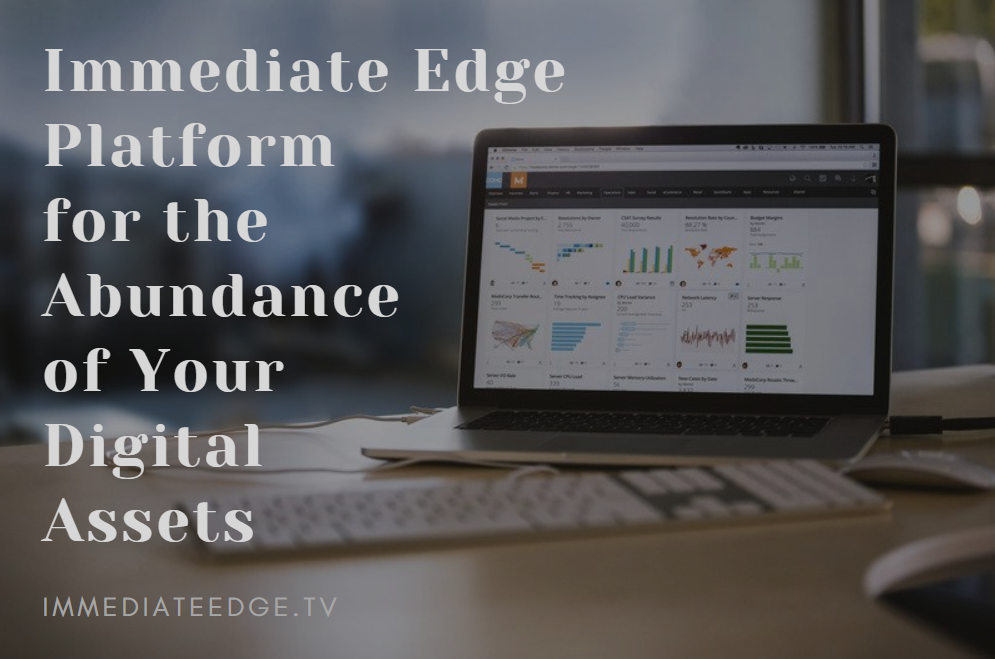 Immediate Edge as a Platform for the Abundance of Your Digital Assets