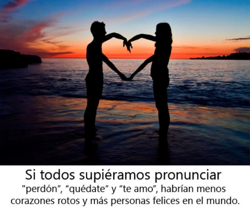 """Si todos supiéramos pronunciar """"perdón"""", """"quédate"""" y """"te amo"""", habría menos corazones rotos y más personas felices en el mundo"""