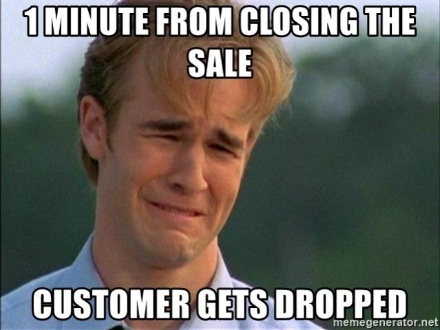 1-minute-from-closing-the-sale-customer-gets-dropped.jpg