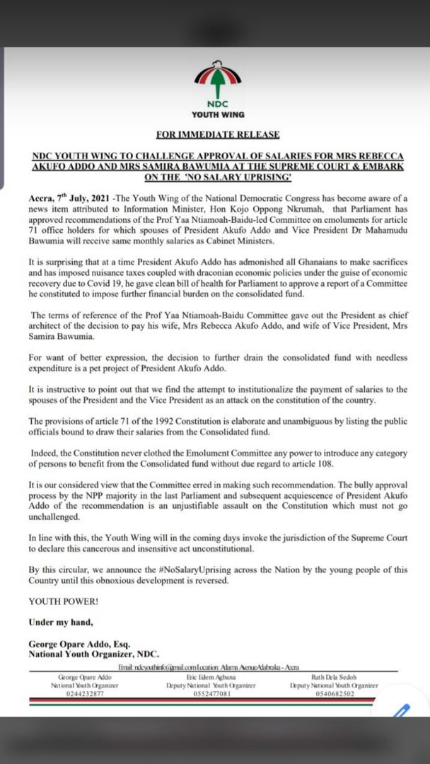 The youth wing of the main opposition National Democratic Congress (NDC) has vowed to challenge the legality of the approval of salaries for First Lady Rebecca Akufo-Addo and the wife of the vice-president, Mrs Samira Bawumia. The group said the approval of the salaries for the presidential spouses is wrong. In a statement, the NDC youth said the committee put together to make that recommendation on emoluments of article 71 holders erred in suggesting that presidential spouses be paid salaries equivalent to that of cabinet ministers. The youth have threatened to invoke the jurisdiction of the Supreme Court to declare the approval of the salaries unconstitutional.