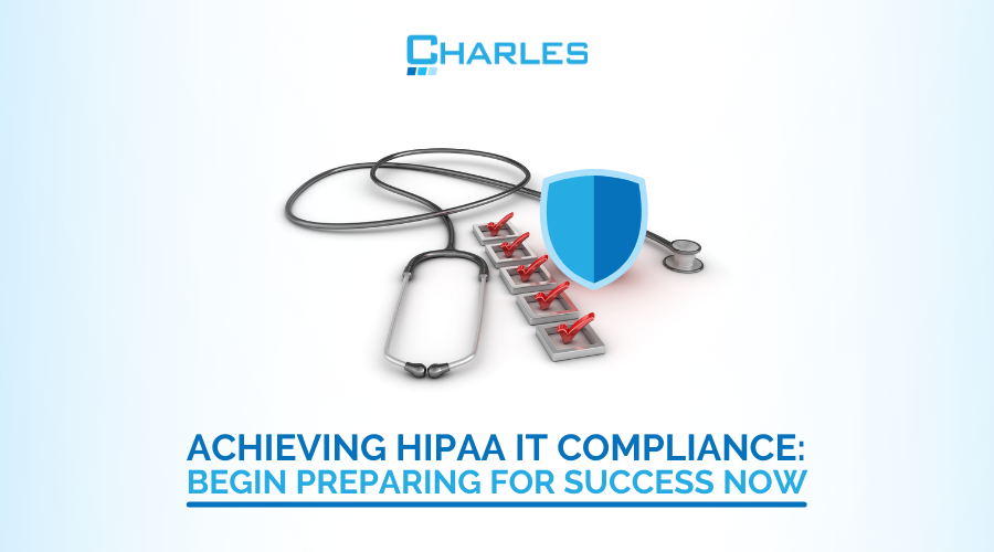 Achieving HIPAA IT Compliance: Begin Preparing for Success Now