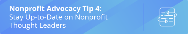 Learn the fourth nonprofit advocacy tip: stay up-to-date on nonprofit thought leaders.