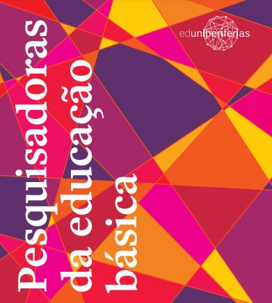 Pesquisadoras da educação básica: germinando ações e saberes nas escolas públicas periféricas
