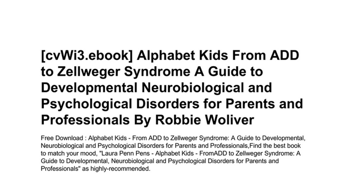 337285dbacfb alphabet-kids-from-add-to-zellweger-syndrome-a-guide-to-developmental-neurobiological-and-psychological-disorders-for-parents-and-professionals.doc  - Google ...