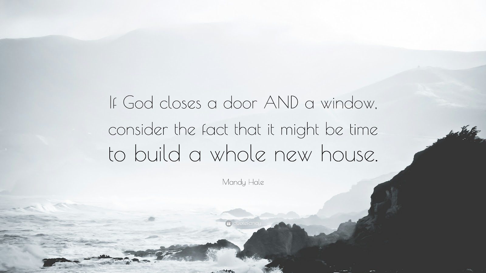 Image result for If God closes a door AND a window, consider the fact that it might be time to build a new house.
