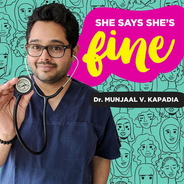 she-says-shes-fine-dr-munjaal-kapadia-podcast