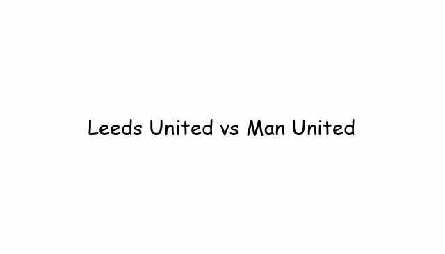 Leeds United vs Man United