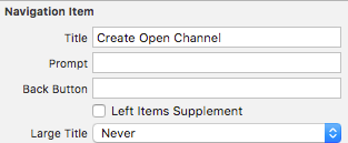 In the Navigation Item of the View Controller that creates an open channel, change the Title to Create Open Channel and change the Large Title to Never