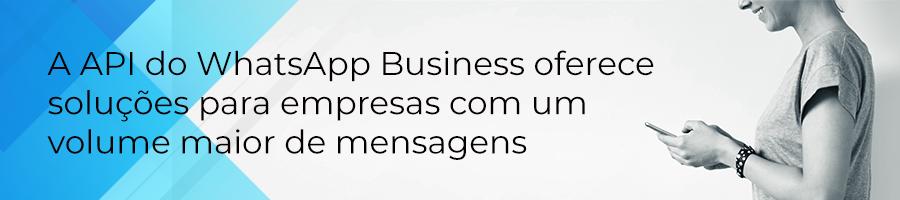 A API do WhatsApp Business oferece soluções para empresas com um volume maior de mensagens