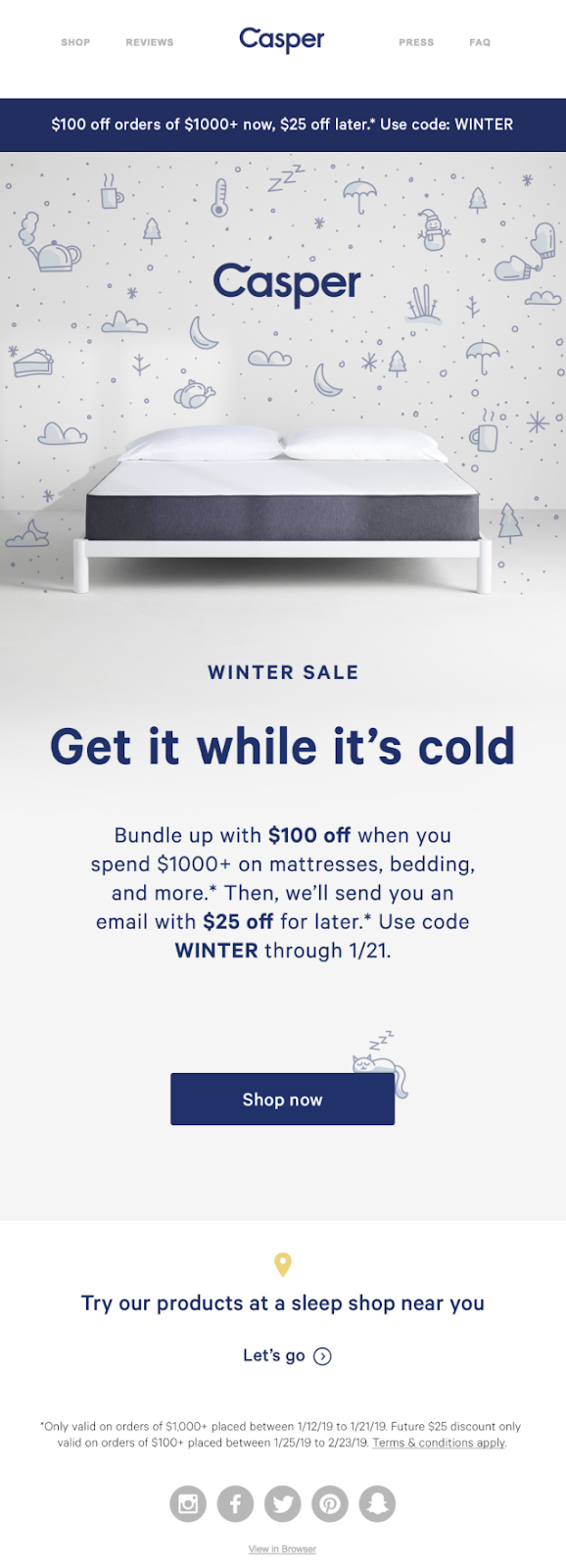 "The following email from Casper had a subject line that reads ""Shop this sale from under the covers."" It's seasonal, brilliant, and meets customers right where they are on a cold winter day."