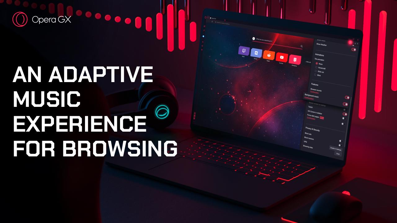 Opera GX ships with adaptive background music - Blog