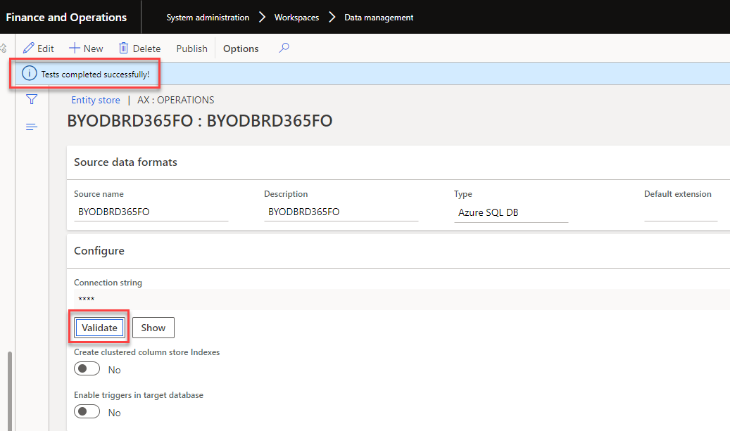 Finance and Operations  System administration >  Workspaces  Data management  Edit New Delete Publish Options  i Tests completed successfully!  Entity store I AX: OPERATIONS  BYODBRD365FO : BYODBRD365FO  Source data formats  Source name  BYODBRD365FO  Configure  Connection string  Description  BYODBRD365FO  Type  Azure SQL DB  Default extension  Validate  Show  Create clustered column store Indexes  Enable triggers in target database