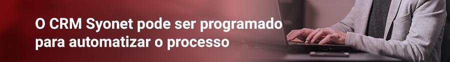 O CRM Syonet pode ser programado para automatizar o processo