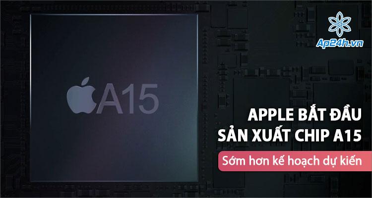 Kế hoạch sản xuất chip A15 sẽ sớm bắt đầu từ tháng 5
