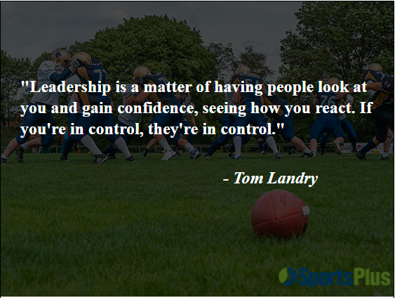 Leadership is a matter of having people look at you and gain confidence, seeing how you react. If you're in control, they're in control.