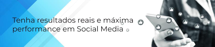 Tenha resultados reais e máxima performance em Social Media