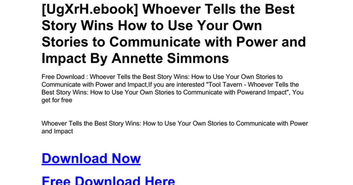 whoever tells the best story wins how to use your own stories to communicate with power and impact