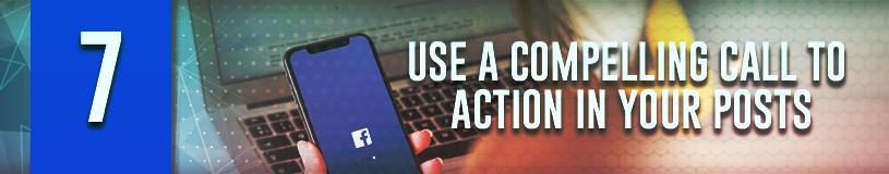 Use a Compelling Call to Action In Your Posts is another way how to increase engagement on Facebook