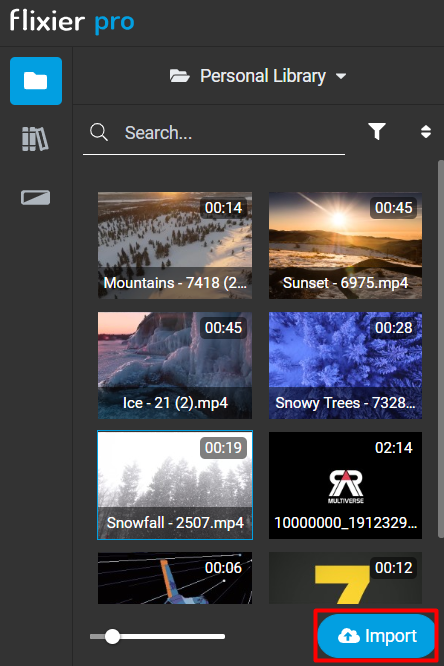 flixier  pro  Q Search...  Mountai  Personal Library  00:14  00:45  Ice- 21 (2).mp4  00:19  Snowfall - 2507.mp4  00:06  00:45  Sunset -  00:28  Snowy Trees - 7328m  02:14  100000002912329m  00:12  O Import
