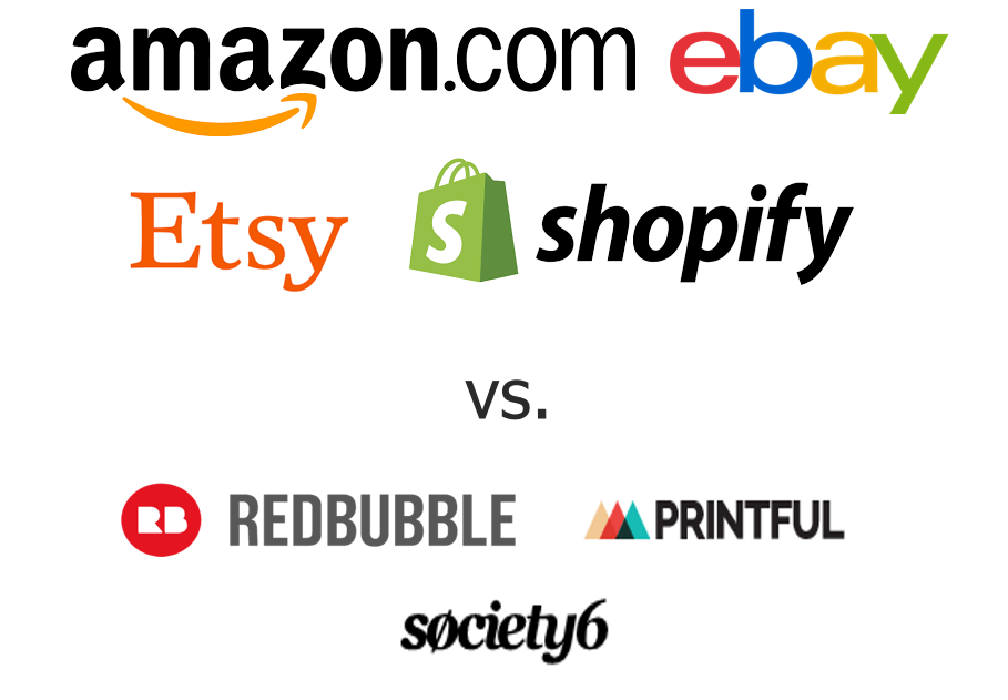 amazon, ebay, etsy and shipify vs redbubble, printful and society6
