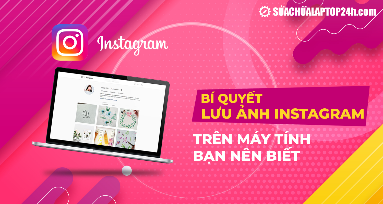 Bí quyết lưu ảnh từ Instagram về máy tính