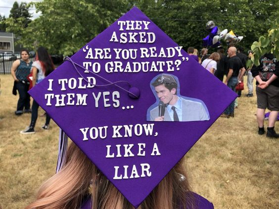 """A graduation cap that reads """"They asked """"are you ready to graduate?"""" I told them yes... you know, like a liar."""""""