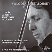 Volodja Balzalorsky Live in Concert Vol. 3: Music for violin and piano by Dvorák, Debussy & Paganini (Live in Maribor)