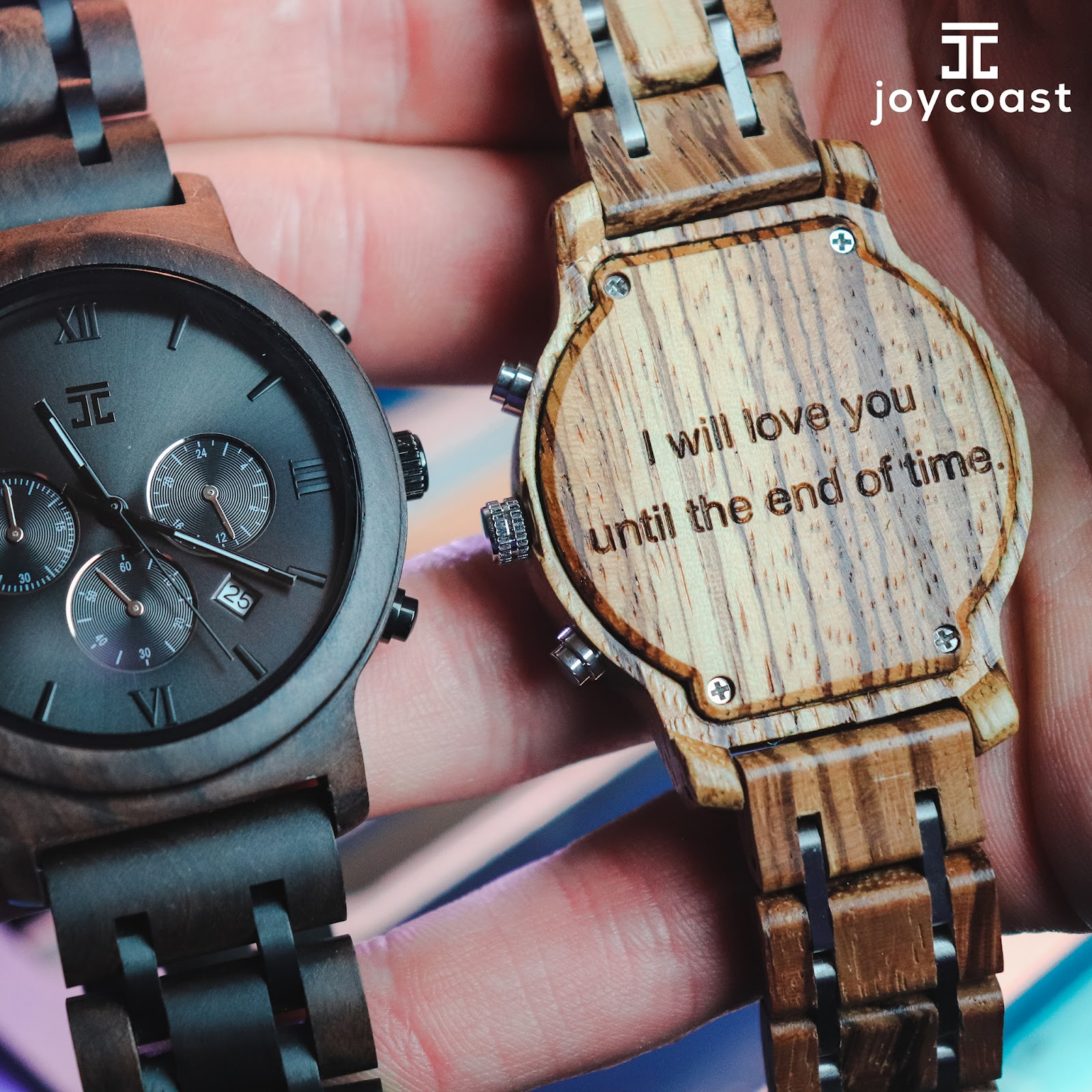 "Face of wooden watch on the left. Wooden watch engraved with a quote saying ""I will love you until the end of time."" on the right."