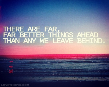http://www.lovethispic.com/uploaded_images/41994-There-Are-Far-Better-Things-Ahead.jpg