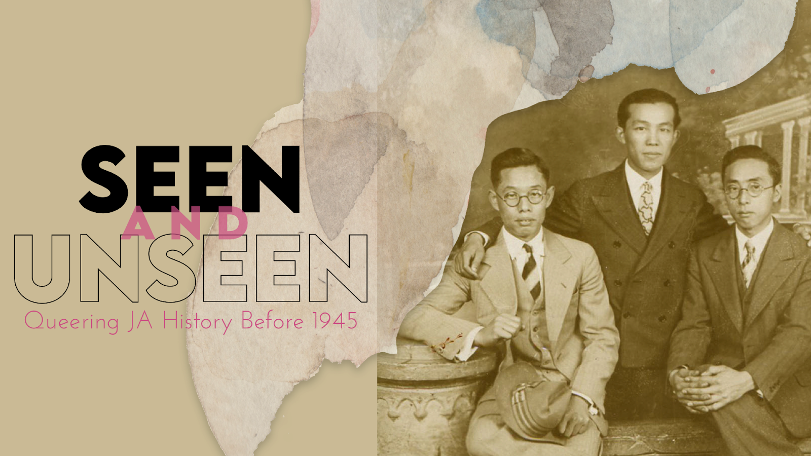 """Sepia tinted photo of three Japanese gay men posing in suits. Text reads """"Seen and Unseen: Queering JA History Before 1945."""""""