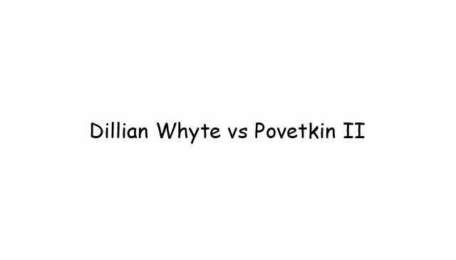 Dillian Whyte vs Povetkin II