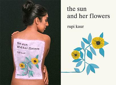 The Sun And Her Flowers By Rupi Kaur Is Perfect For Anyone Who Has Recently Broken Up With Someone Who Did Not Nurture Your Soul Sufficiently To Sprout