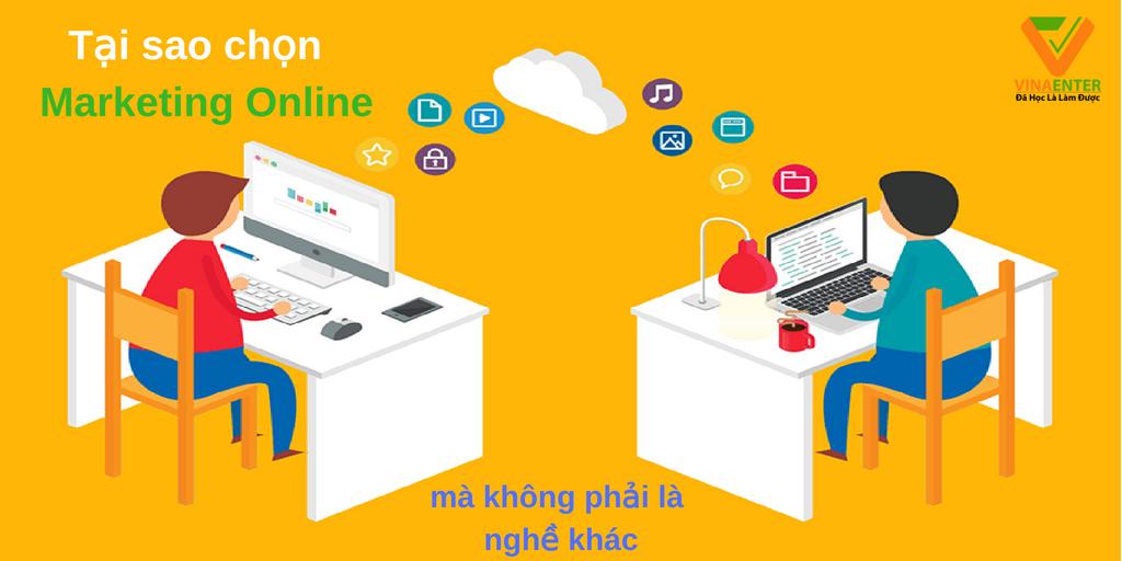 Tại sao chọn Marketing Online mà không phải ngành nghề khác?