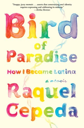 Bird of Paradise: How I Became Latina: Cepeda, Raquel
