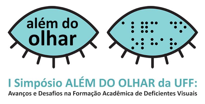 I Simpósio Além do Olhar da UFF: Avanços e Desafios da Formação Acadêmica de Deficientes Visuais