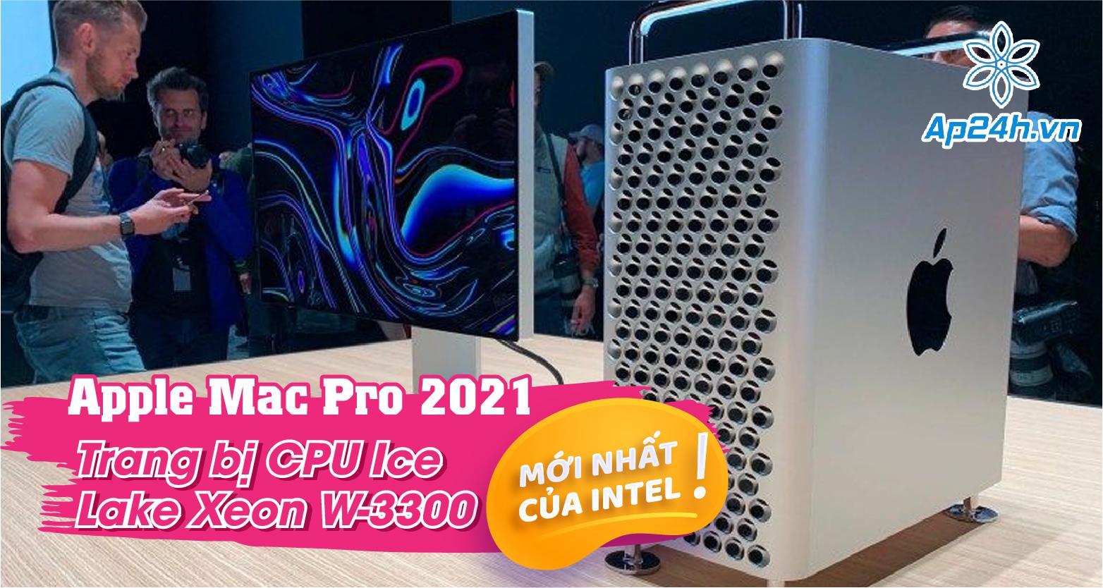 Apple Mac Pro 2021 sử dụng chip CPU mới nhất của Intel