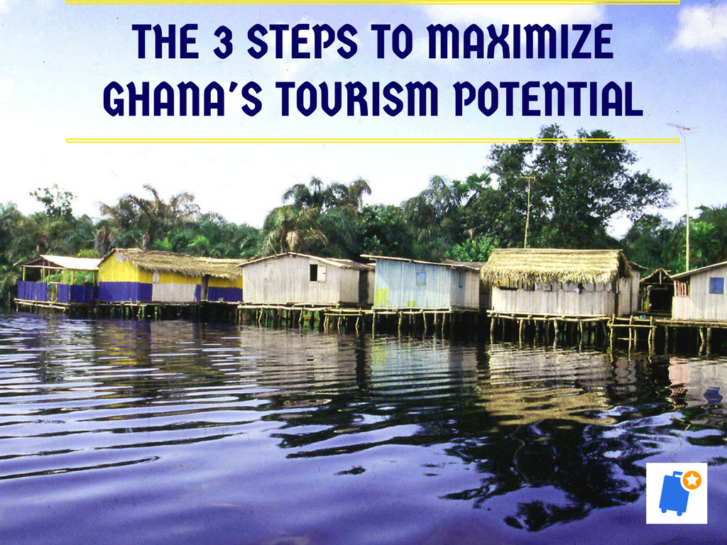 The 3 steps to maximize Ghana's Tourism Potential.png