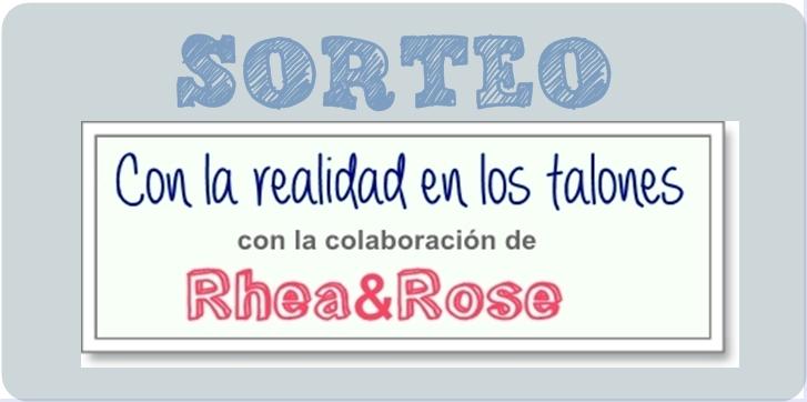 Sorteo Con la realidad en los talones Rhea & Rose