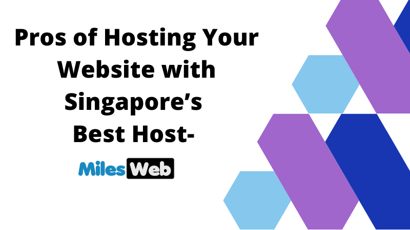 C:UsersbrDownloadsPros of Hosting Your Website with Singapore's Best Host- MilesWeb.png