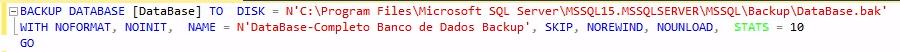 BACKUP DATABASE [DataBase] TO  DISK = N'C:\Program Files\Microsoft SQL Server\MSSQL15.MSSQLSERVER\MSSQL\Backup\DataBase.bak' WITH NOFORMAT, NOINIT,  NAME = N'DataBase-Completo Banco de Dados Backup', SKIP, NOREWIND, NOUNLOAD,  STATS = 10