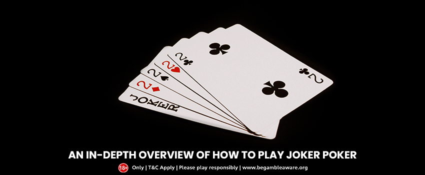 An in-depth overview of how to play Joker Poker