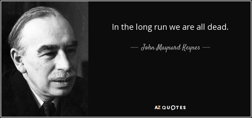 ../../Desktop/quote-in-the-long-run-we-are-all-dead-john-maynard-keynes-15-71-57.jpg