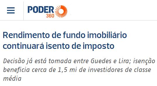 """Print de manchete do Poder 360: """"Rendimento de fundo imobiliário continuará isento de imposto. Decisão já está tomada entre Guedes e Lira; isenção beneficia cerca de 1,5 mi de investidores de classe média."""""""