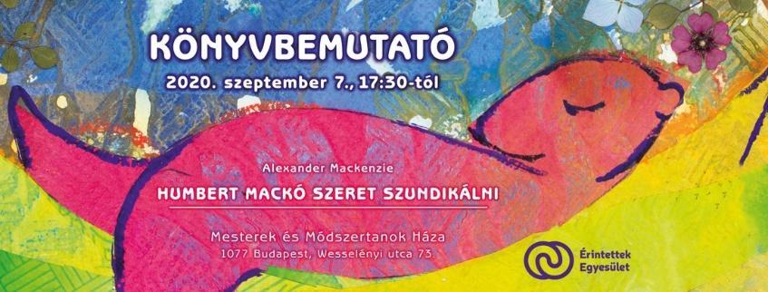 """Lehet, hogy egy kép erről: , szöveg, amely így szól: """"KÖNYVBEMUTATÓ 2020. szeptember 7., 17:30-tól Alexander Mackenzie HUMBERT MACKÓ SZERET SZUNDIKÁLNI Mesterek és Módszertanok Háza 1077 Budapest, Wesselényi utca 73. Érintettek Egyesület"""""""