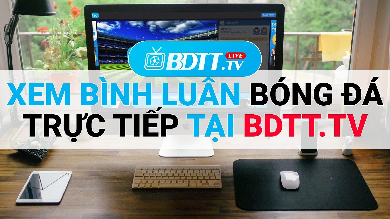 BDTT.tv  - Xem trực tiếp bóng đá miễn phí, là kênh được nhiều anh em Fan bóng đá đánh giá cao hiện nay, bởi những tính năng tối ưu mà kênh đem đến cho người xem là những tính năng tiện ích, phù hợp với tất cả những người bận rộn sống trong thời đại mới và thích xem bóng đá trực tiếp.