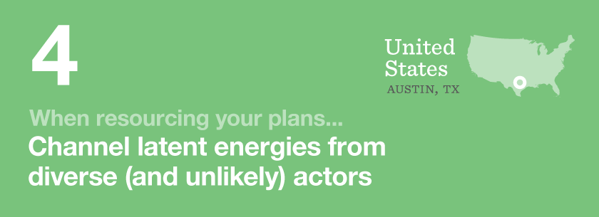 When resourcing your plans channel latent energies from diverse (and unlikely) actors