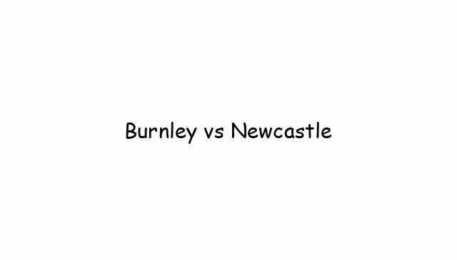 Burnley vs Newcastle