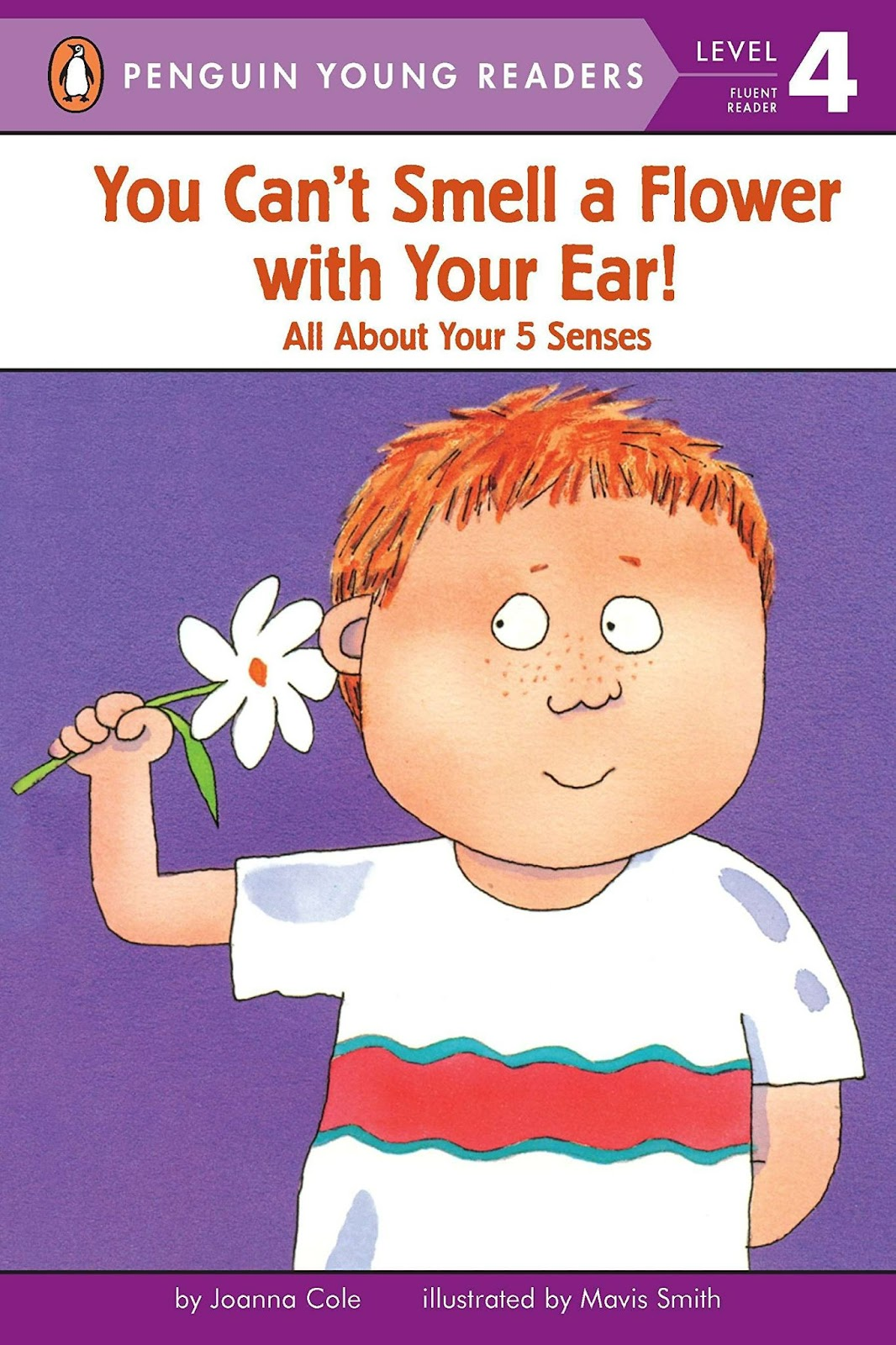You Can't Smell A Flower With Your Ear. All About Your 5 Senses
