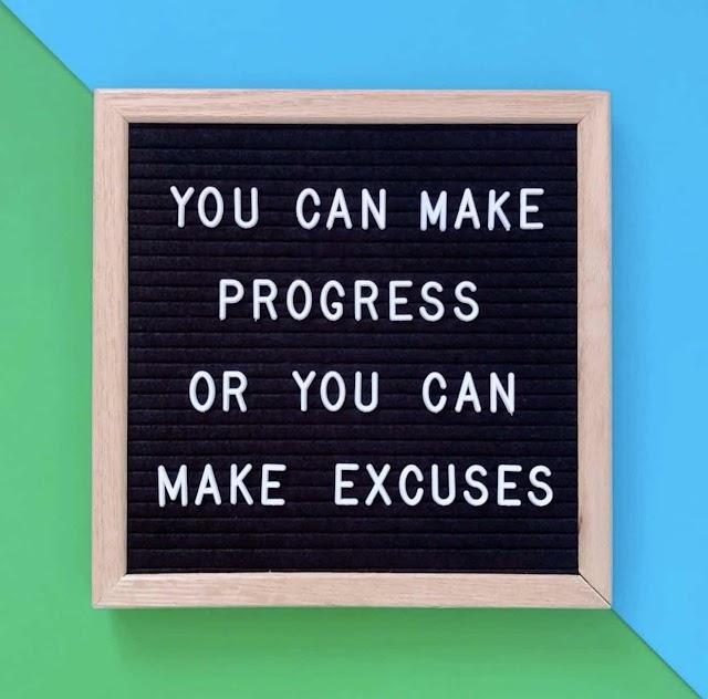 #WednesdayWisdom : Make Progress Or Make Excuses, Which Do You Prefer?
